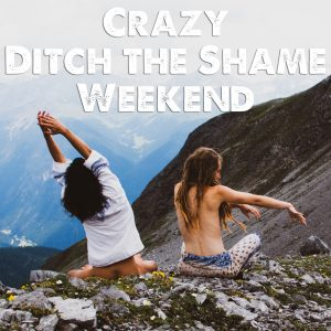 Crazy Ditch the Shame Weekend